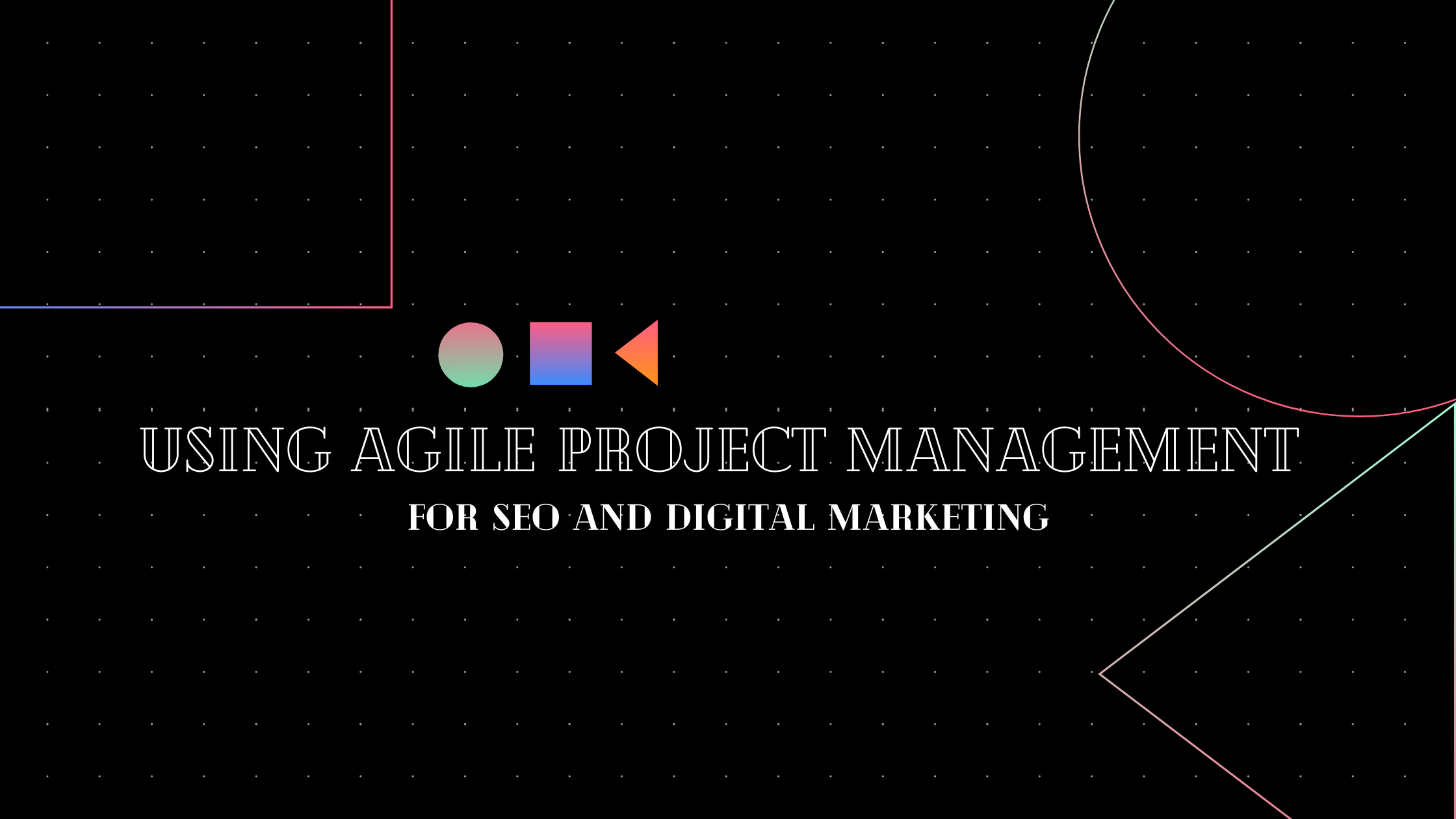 Using agile project management for SEO & digital marketing